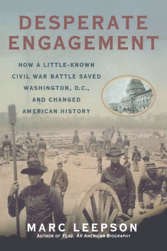 Desperate Engagement: How a Little-Known Civil War Battle Saved Washington, D.C., and Changed the Course of American History
