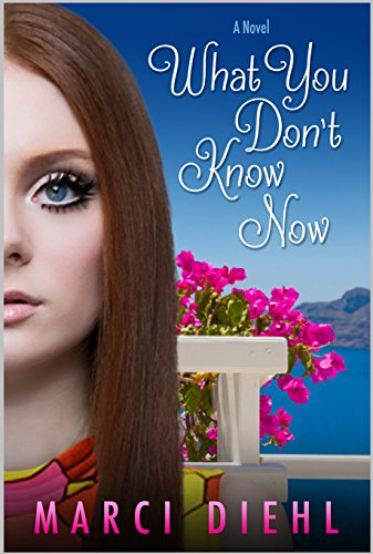 What You Don't Know Now: A romantic coming of age novel. by [Diehl, Marci]