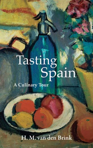 Tasting Spain: A Culinary Tour (Armchair Traveller) by H. M . van den Brink
