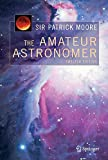 The Amateur Astronomer (Patrick Moore's Practical Astronomy Series)