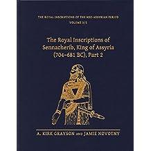 The Royal Inscriptions of Sennacherib, King of Assyria (704-681 BC): Part 2 (Royal Inscriptions of the Neo-Assyrian Period) by A.Kirk Grayson (2014-04-15)