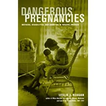 Dangerous Pregnancies: Mothers, Disabilities, and Abortion in Modern America by Leslie J. Reagan (2012-07-09)