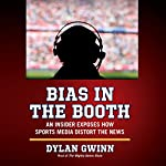 Bias in the Booth: An Insider Exposes How the Sports Media Distort the News | Dylan Gwinn
