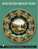 img - for Hand Painted Porcelain Plates: Nineteenth Century to the Present (Schiffer Book for Collectors) by Richard Rendall (2003-02-01) book / textbook / text book