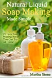 Natural Liquid Soap Making... Made Simple, Martha Stone, 1495357678