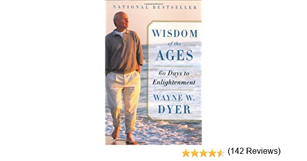 Wisdom of the ages a modern master brings eternal truths into wisdom of the ages a modern master brings eternal truths into everyday life kindle edition by wayne w dyer religion spirituality kindle ebooks fandeluxe Image collections