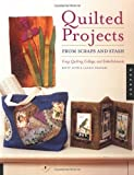 Quilted Projects from Scraps and Stash, Betty Auth and Candie Frankel, 1564969835