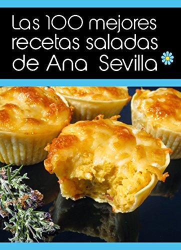 Las 100 mejores recetas saladas de Ana Sevilla (Spanish Edition)