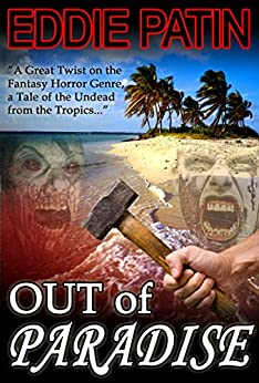 Out of Paradise - A Short Story of Zombie Fantasy Fiction from the Tropics - Forgotten Tales from the Realms of Primoria by [Patin, Eddie]