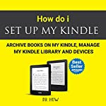 How Do I Set Up My Kindle: Archive Books on My Kindle, Manage My Kindle Library and Devices | Dr. How