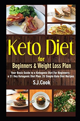 Price comparison product image Keto Diet for Beginners & Weight Loss Plan: Your Basic Guide to a Ketogenic Diet For Beginners: a 21 Day Ketogenic Diet Plan: 25 Simple Keto Diet Recipes (Keto diet books)