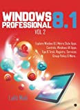 Windows 8.1 Professional Vol 2: Explore Window 8.1, Metro Style Apps, Controls, Windows All Apps, Tips & Trick, Registry, Services, Group Policy & More…