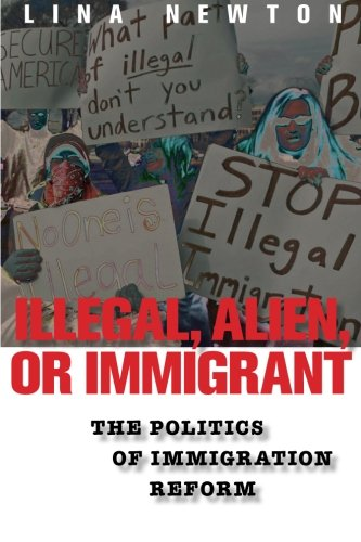 Illegal, Alien, or Immigrant: The Politics of Immigration...