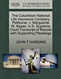 The Columbian National Life Insurance Company, Petitioner, V. Marguerite W. Keyes. U. S. Supreme Court Transcript of Record with Supporting Pleadings, John T. Harding, 1270329200