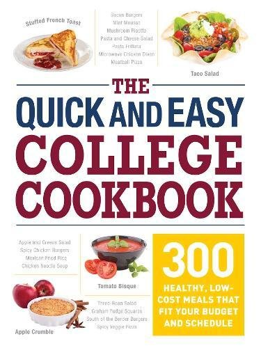 The Quick and Easy College Cookbook: 300 Healthy, Low-Cost Meals that Fit Your Budget and Schedule by Adams Media