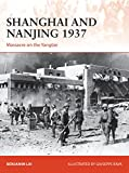 Shanghai and Nanjing 1937: Massacre on the Yangtze (Campaign Book 309)
