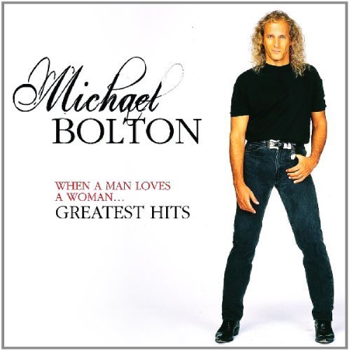 When a Man Loves a Woman: Greatest Hits by Michael Bolton (Michael Bolton The Best Of Love)