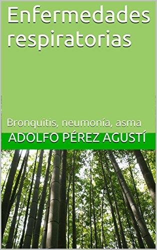 Descargar Libro Enfermedades Respiratorias: Bronquitis, Neumonía, Asma Adolfo Pérez Agusti