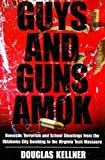 Guys and Guns Amok: Domestic Terrorism and School Shootings from the Oklahoma City Bombing to the Virginia Tech Massacre (Radical Imagination Series)