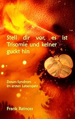 Stell dir vor es ist Trisomie und keiner guckt hin: Down-Syndrom im ersten Lebensjahr