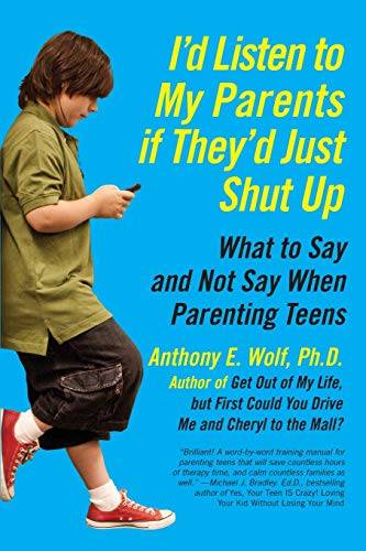 I'd Listen to My Parents If They'd Just Shut Up: What to Say and Not Say When Parenting Teens by Anthony Wolf.pdf