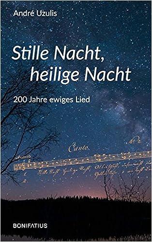 Stille Nacht Heilige Nacht 200 Jahre Ewiges Lied Amazonde André