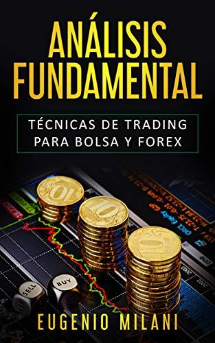 ANÁLISIS FUNDAMENTAL: Técnicas de trading para Bolsa y Forex por Eugenio Milani