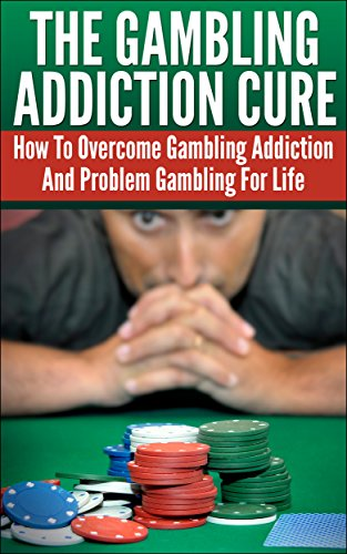 The Gambling Addiction Cure - How To Overcome Gambling Addiction And Problem Gambling For Life (Compulsive Gambling, Gamblers, Casino Games, Sports Betting, Poker, Black Jack, Craps, Slots, Roulette) by [Johnson, Michael]