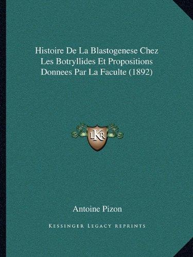 Histoire De La Blastogenese Chez Les Botryllides Et Propositions Donnees Par La Faculte (1892) (French Edition)