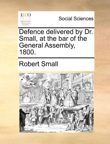 Download Defence delivered by Dr. Small, at the bar of the General Assembly, 1800. PDF