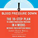 Blood Pressure Down: The 10-Step Plan to Lower Your Blood Pressure in 4 Weeks - Without Prescription Drugs Audiobook by Janet Bond Brill PhD RD LDN, Emil M. de Goma MD Narrated by Virginia Wolf