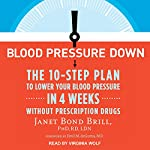 Blood Pressure Down: The 10-Step Plan to Lower Your Blood Pressure in 4 Weeks - Without Prescription Drugs | Janet Bond Brill PhD RD LDN,Emil M. de Goma MD