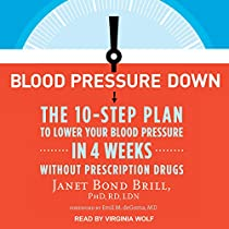 BLOOD PRESSURE DOWN: THE 10-STEP PLAN TO LOWER YOUR BLOOD PRESSURE IN 4 WEEKS - WITHOUT PRESCRIPTION DRUGS