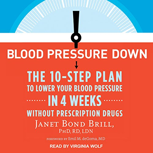 Blood Pressure Down: The 10-Step Plan to Lower Your Blood Pressure in 4 Weeks - Without Prescription Drugs by Tantor Audio