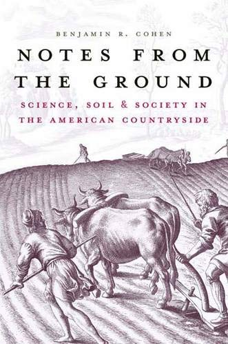 Notes from the Ground: Science, Soil, and Society in the American Countryside (Yale Agrarian Studies Series)