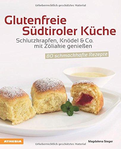 Glutenfreie Südtiroler Küche: Schlutzkrapfen, Knödel & Co. mit Zöliakie genießen