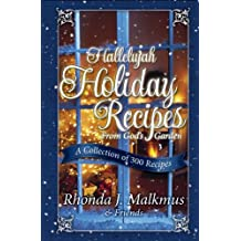 Hallelujah Holiday Recipes From God's Garden: A Collection Of 300 Recipes