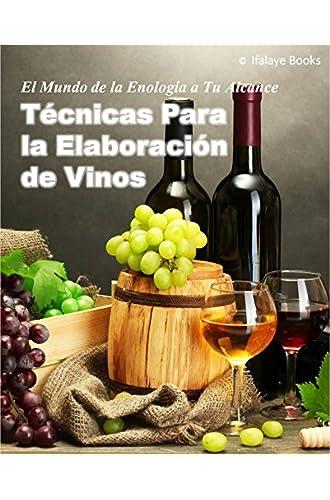Descargar gratis Técnicas Para La Elaboración De Vinos: El Mundo De La Enologia A Tu Alcance de Ifalaye Books