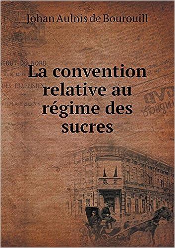 Livre gratuits en ligne La Convention Relative Au Regime Des Sucres pdf, epub ebook
