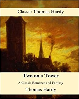 Two on a Tower: A Classic Romance and Fantasy (Top 100 Classic Books - Thomas Hardy)