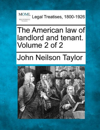 The American law of landlord and tenant. Volume 2 of 2 ebook