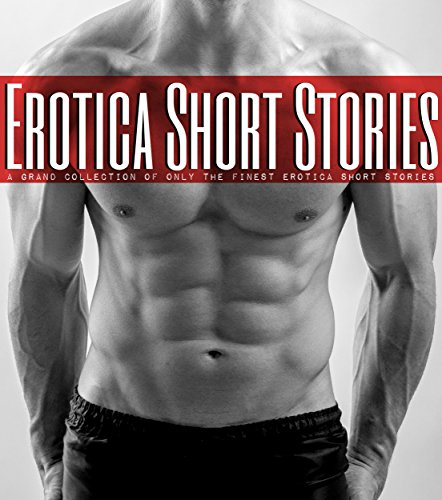 Erotica Short Stories - A Grand Collection of only the finest Erotica Short Stories