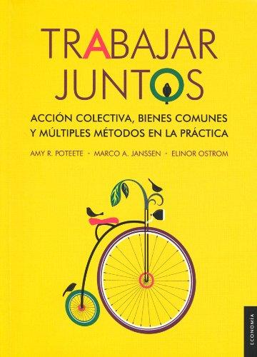 Descargar Libro Trabajar Juntos: Accin Colectiva, Bienes Comunes Y Multiples Metodos En La Practica = Work Together Amy R. Poteete