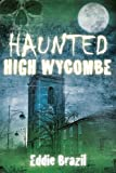Haunted High Wycombe, Eddie Brazil, 0752491458