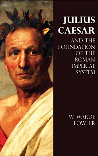 Julius Caesar and the Foundation of the Roman Imperial System (Imperial Systems)