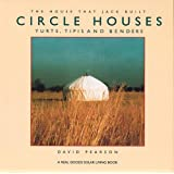 Circle Houses: Yurts, Tipis and Benders (House That Jack Built)