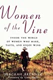 img - for Women of the Vine: Inside the World of Women Who Make, Taste, and Enjoy Wine by Brenner, Deborah (November 3, 2006) Hardcover book / textbook / text book