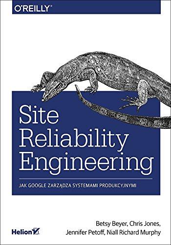 Site Reliability Engineering Jak Google zarzadza systemami producyjnymi