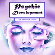Psychic Development: Guide to Explain Visions and Psychic Abilities Audiobook by Stephanie White Narrated by Kip Ferguson