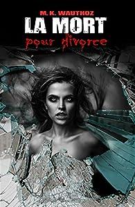 La Mort pour Divorce (La Mort pour ... t. 3) par M. K. Wauthoz